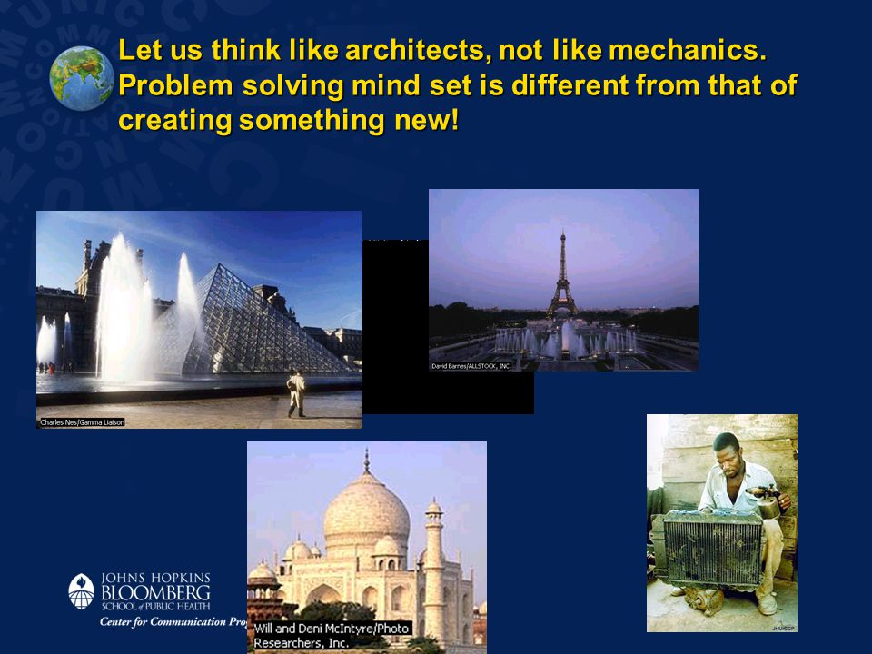Let us think like architects, not like mechanics. Problem solving mind set is different from that of creating something new!