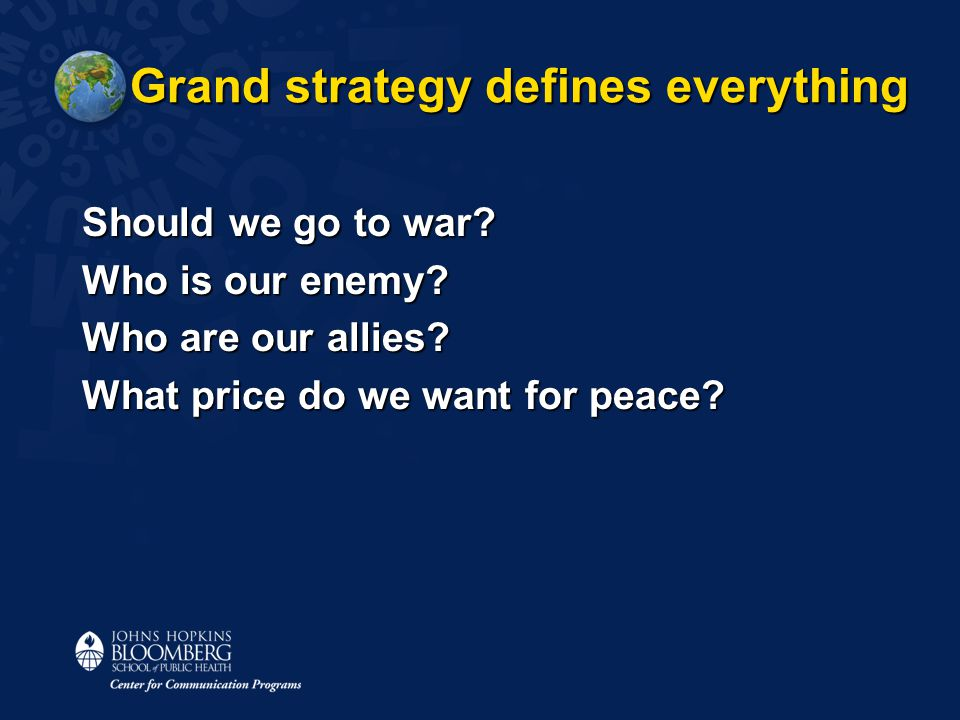 Grand strategy defines everything Should we go to war.