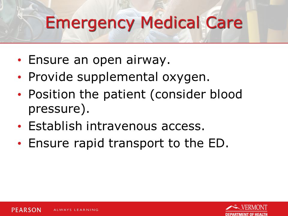 Emergency Medical Care Ensure an open airway.Provide supplemental oxygen.