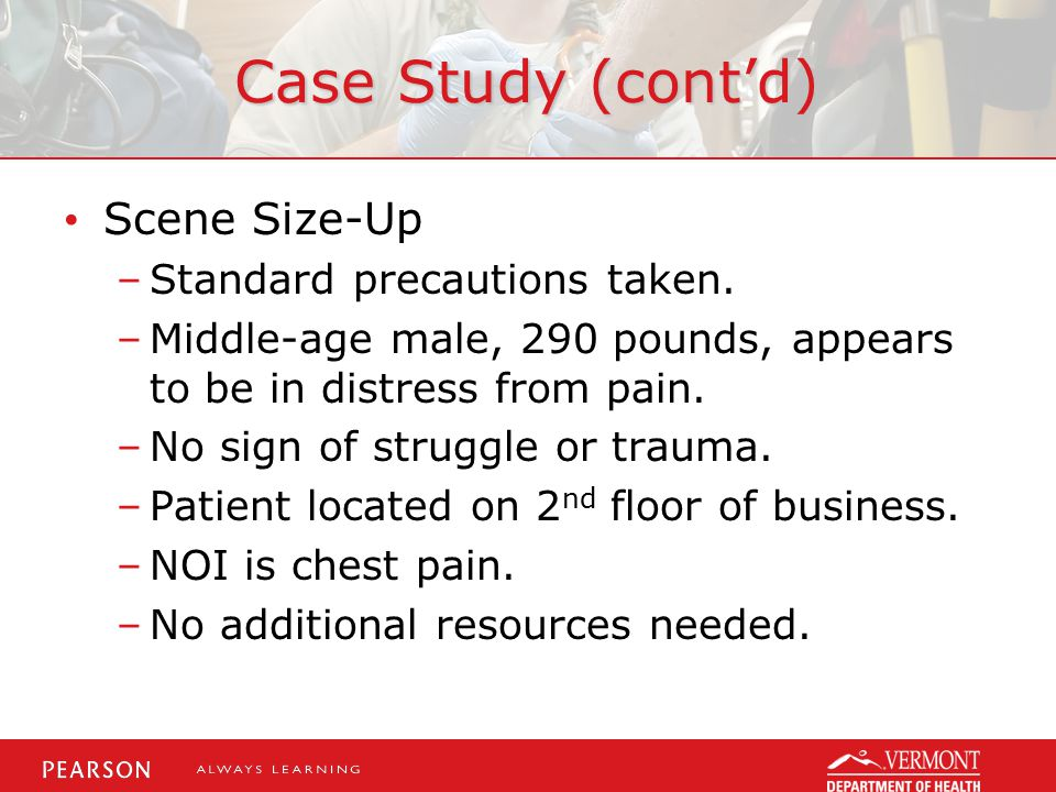 Case Study (cont'd) Scene Size-Up –Standard precautions taken.