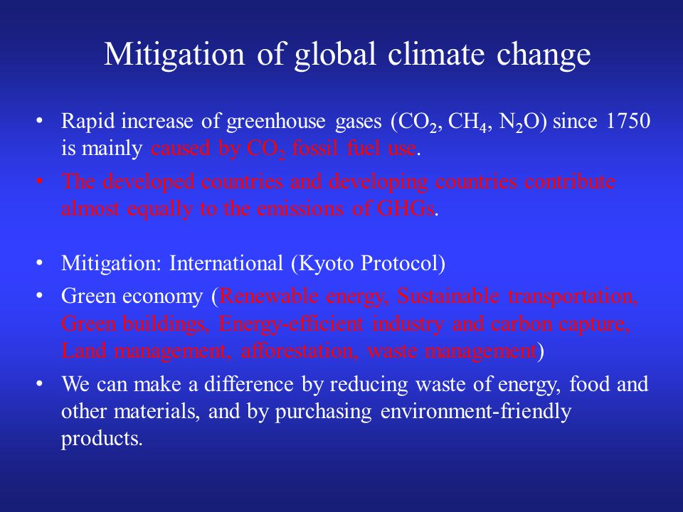 Mitigation of global climate change Rapid increase of greenhouse gases (CO 2, CH 4, N 2 O) since 1750 is mainly caused by CO 2 fossil fuel use.