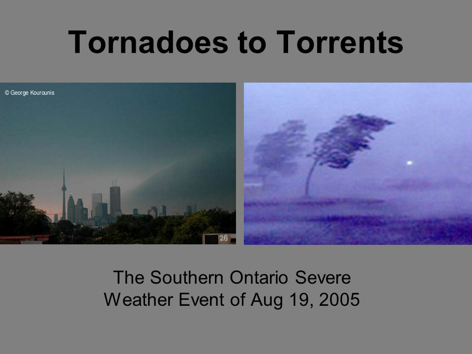 Tornadoes to Torrents The Southern Ontario Severe Weather Event of Aug 19, 2005