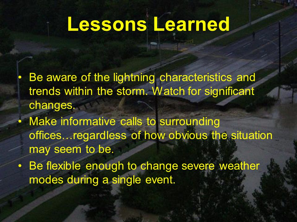 Lessons Learned Be aware of the lightning characteristics and trends within the storm.