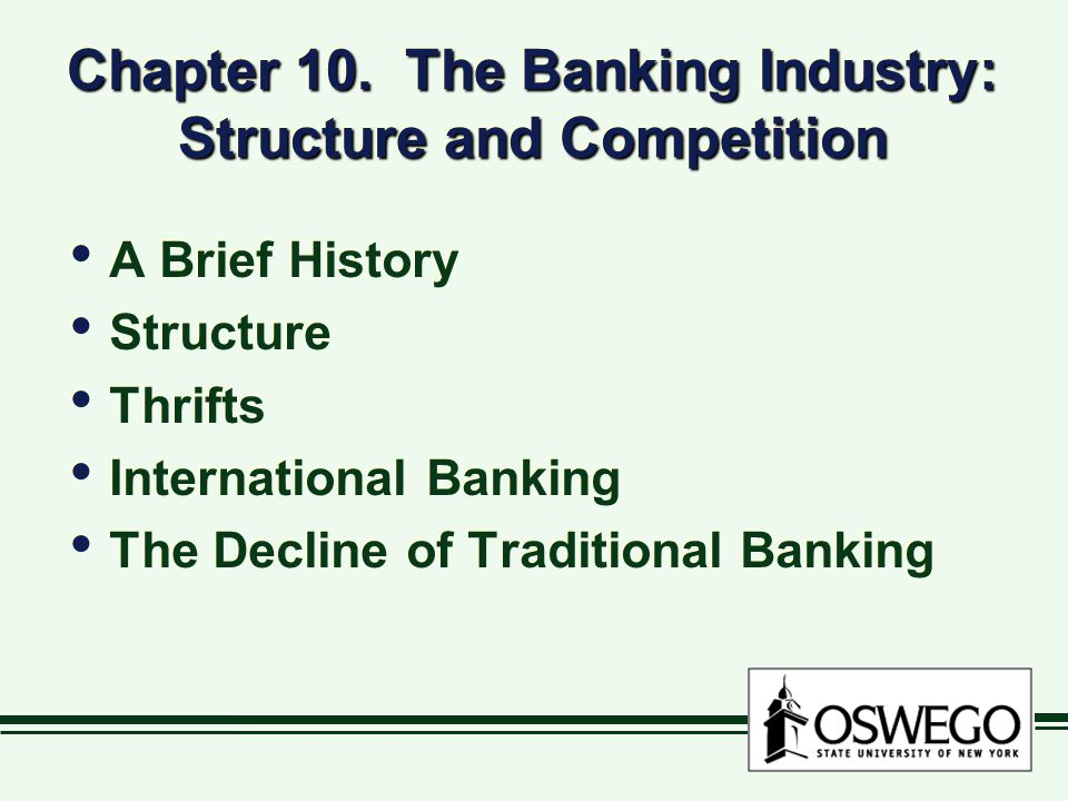 Chapter 10. The Banking Industry: Structure and Competition A Brief History Structure Thrifts International Banking The Decline of Traditional Banking
