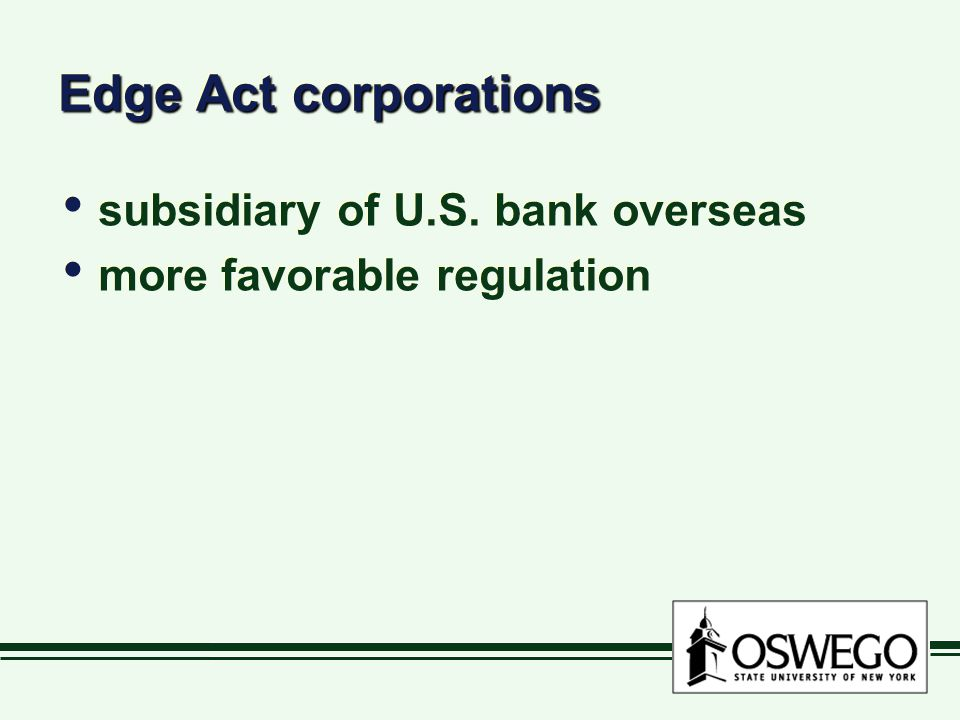 Edge Act corporations subsidiary of U.S. bank overseas more favorable regulation subsidiary of U.S. bank overseas more favorable regulation