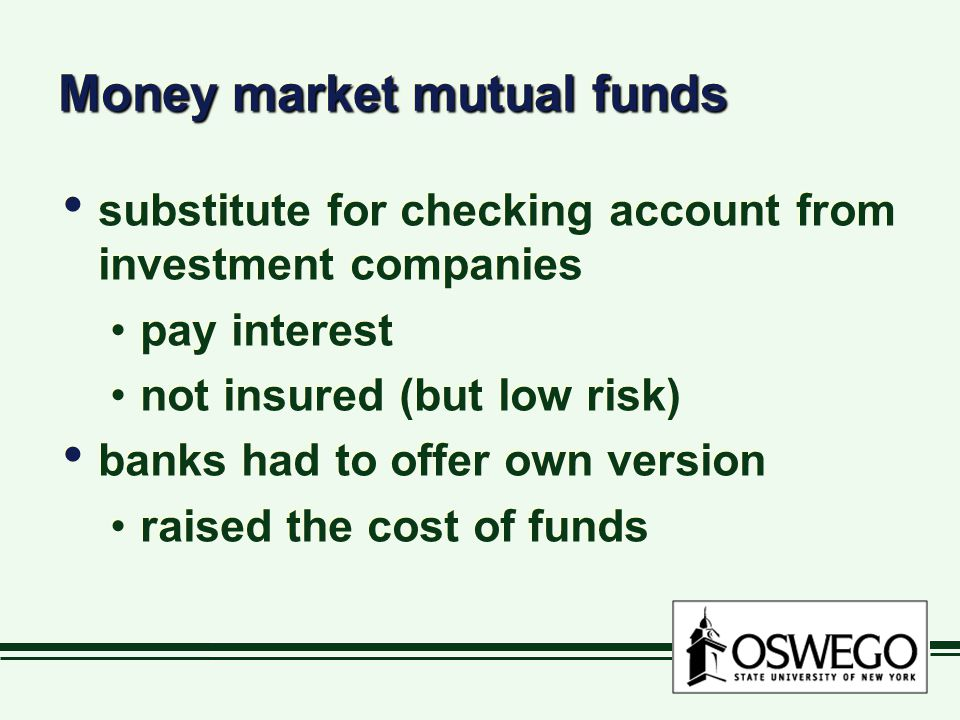Money market mutual funds substitute for checking account from investment companies pay interest not insured (but low risk) banks had to offer own ver