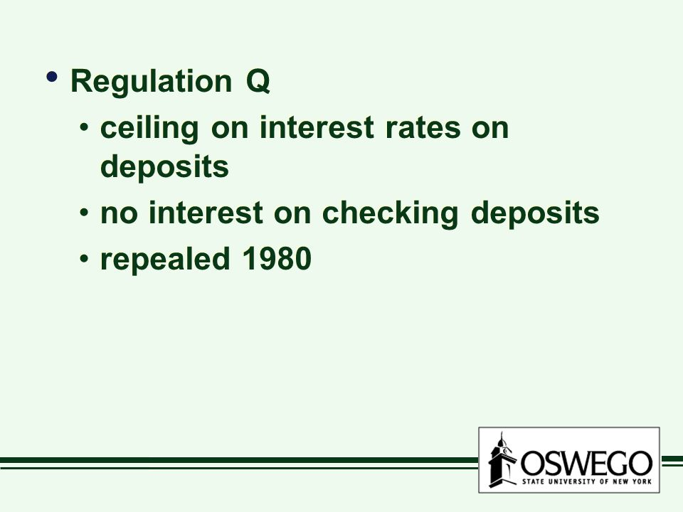 Regulation Q ceiling on interest rates on deposits no interest on checking deposits repealed 1980 Regulation Q ceiling on interest rates on deposits n