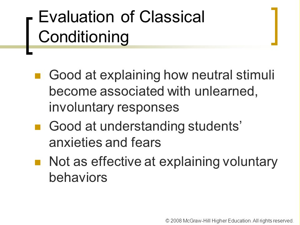 © 2008 McGraw-Hill Higher Education. All rights reserved. Evaluation of Classical Conditioning Good at explaining how neutral stimuli become associate