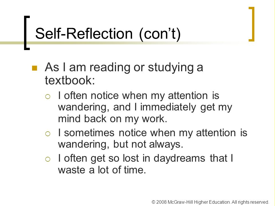 © 2008 McGraw-Hill Higher Education. All rights reserved. Self-Reflection (con't) As I am reading or studying a textbook:  I often notice when my att