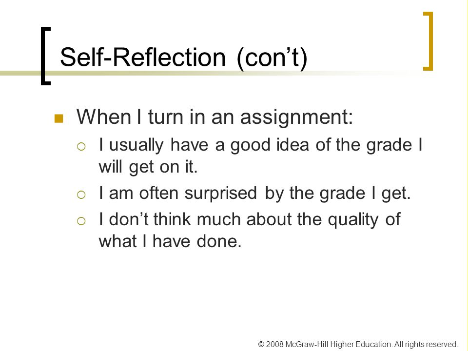 © 2008 McGraw-Hill Higher Education. All rights reserved. Self-Reflection (con't) When I turn in an assignment:  I usually have a good idea of the gr