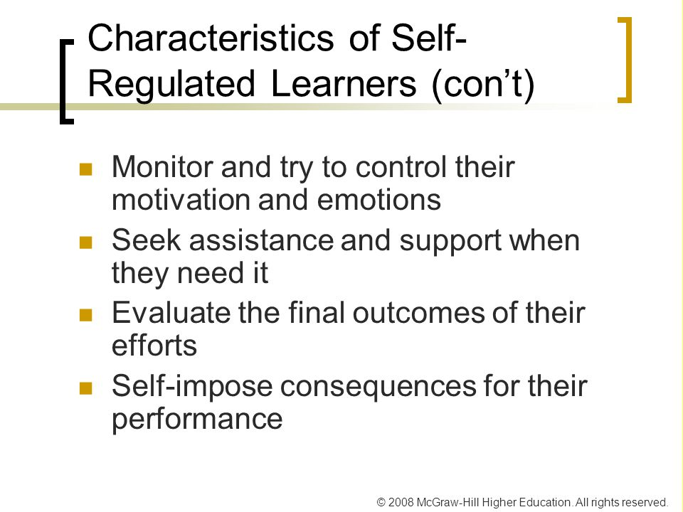 © 2008 McGraw-Hill Higher Education. All rights reserved. Characteristics of Self- Regulated Learners (con't) Monitor and try to control their motivat
