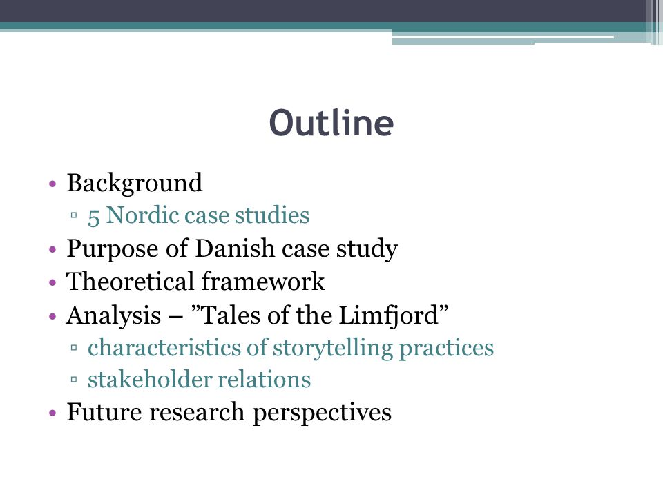 "Outline Background ▫5 Nordic case studies Purpose of Danish case study Theoretical framework Analysis – ""Tales of the Limfjord"" ▫characteristics of st"
