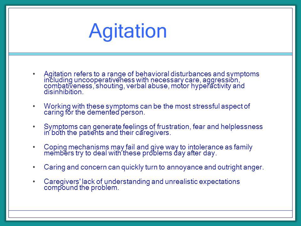 Agitation Agitation refers to a range of behavioral disturbances and symptoms including uncooperativeness with necessary care, aggression, combativene