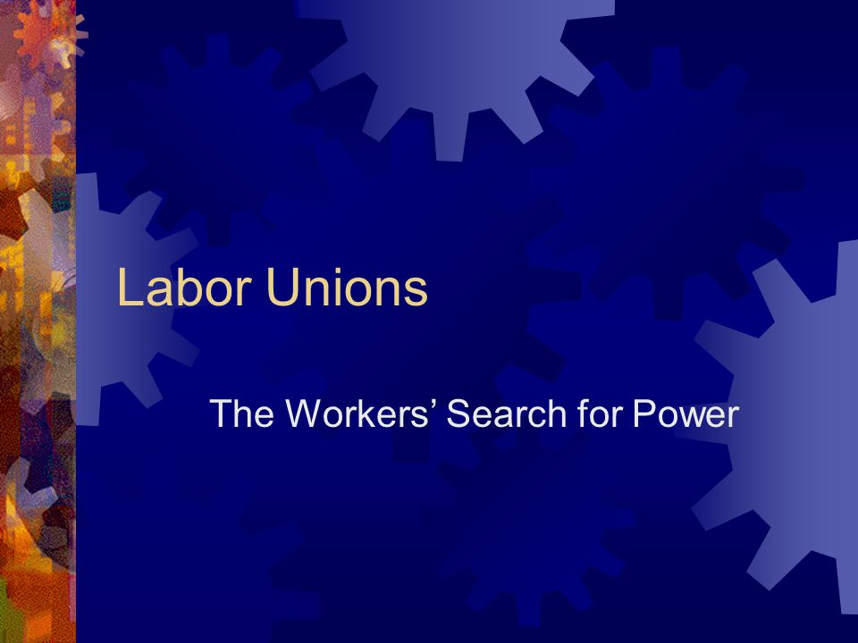 Labor Unions The Workers' Search for Power