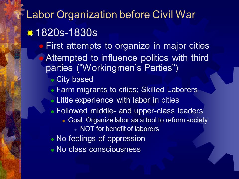 Labor After Civil War  Unskilled labor  Status of labor changed  De-skilling of the labor force emerged  Urbanization and the lure of the city brought many rural citizens into urban areas  Sources of labor:  Women, children as young as five  By 1910: 25% of U.S.