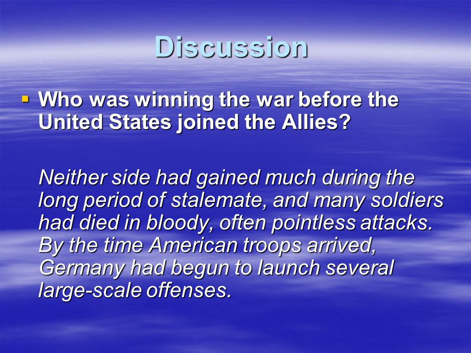 Discussion  Who was winning the war before the United States joined the Allies? Neither side had gained much during the long period of stalemate, and