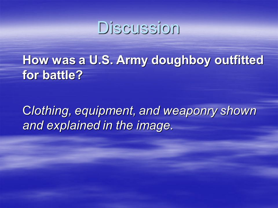 Discussion  Based on the image and information, what do you think life was like for American soldiers during WWI.