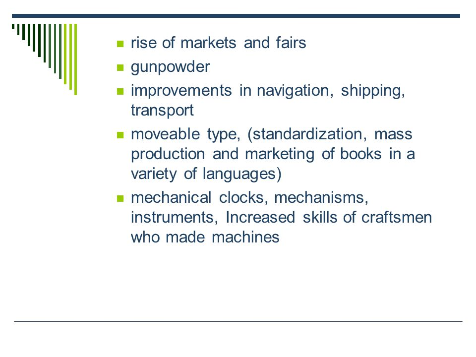 rise of markets and fairs gunpowder improvements in navigation, shipping, transport moveable type, (standardization, mass production and marketing of