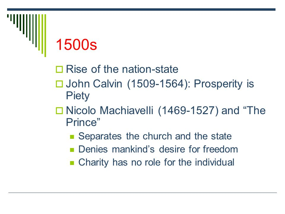"1500s  Rise of the nation-state  John Calvin (1509-1564): Prosperity is Piety  Nicolo Machiavelli (1469-1527) and ""The Prince"" Separates the church"