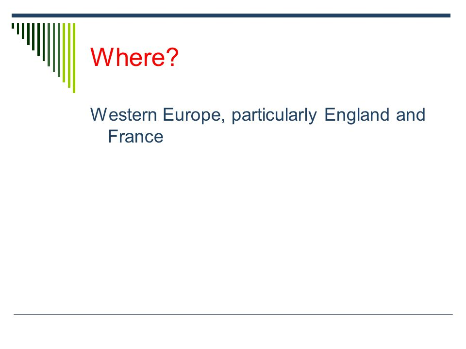 Where? Western Europe, particularly England and France