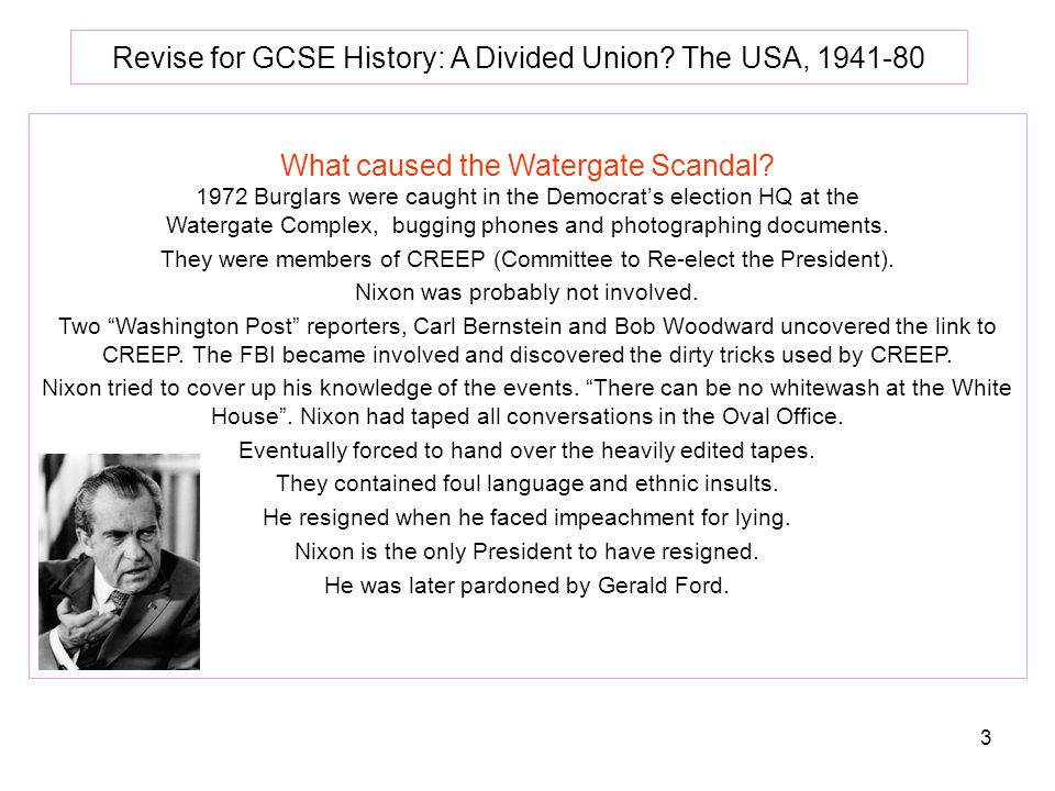 3 Revise for GCSE History: A Divided Union.The USA, 1941-80 What caused the Watergate Scandal.