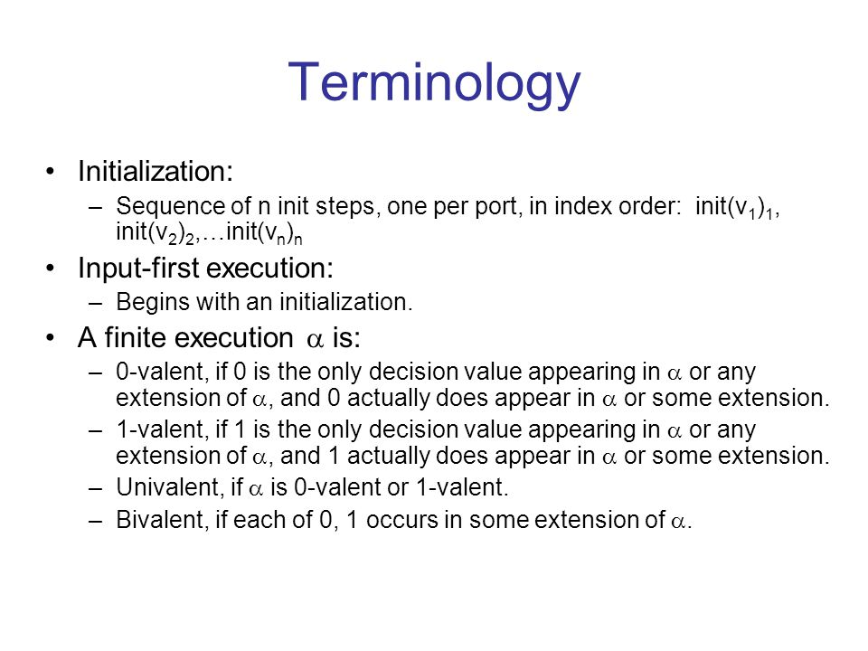 Terminology Initialization: –Sequence of n init steps, one per port, in index order: init(v 1 ) 1, init(v 2 ) 2,…init(v n ) n Input-first execution: –