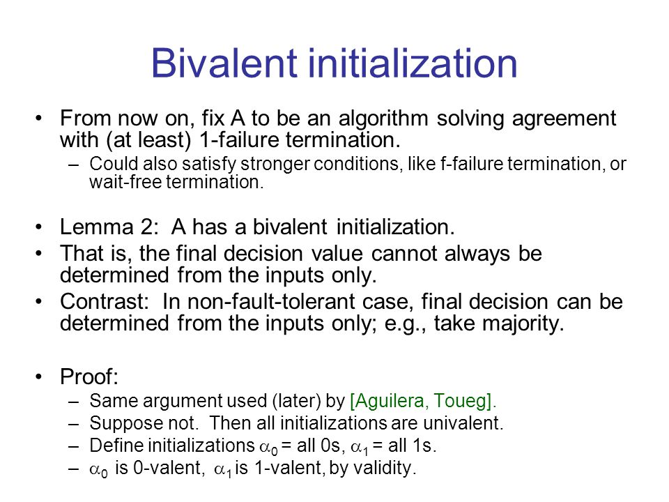 Bivalent initialization From now on, fix A to be an algorithm solving agreement with (at least) 1-failure termination.