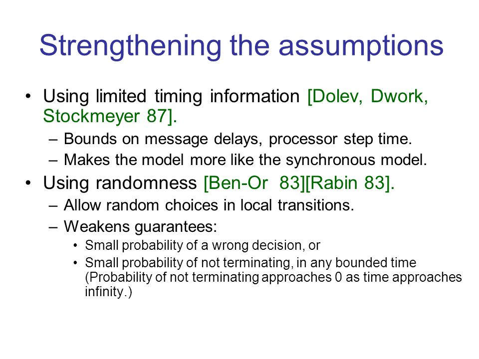 Strengthening the assumptions Using limited timing information [Dolev, Dwork, Stockmeyer 87].