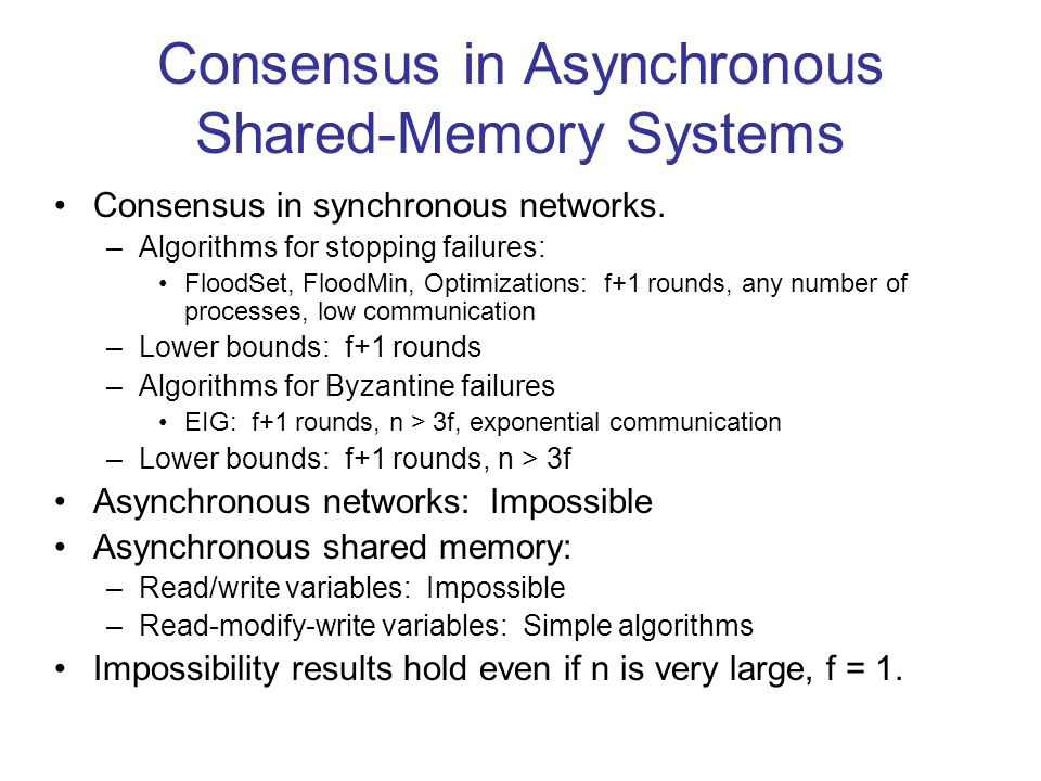 Consensus in Asynchronous Shared-Memory Systems Consensus in synchronous networks. –Algorithms for stopping failures: FloodSet, FloodMin, Optimization