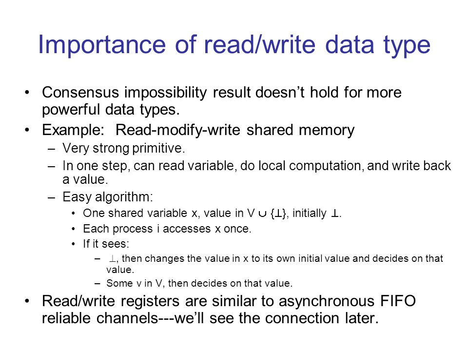 Importance of read/write data type Consensus impossibility result doesn't hold for more powerful data types.