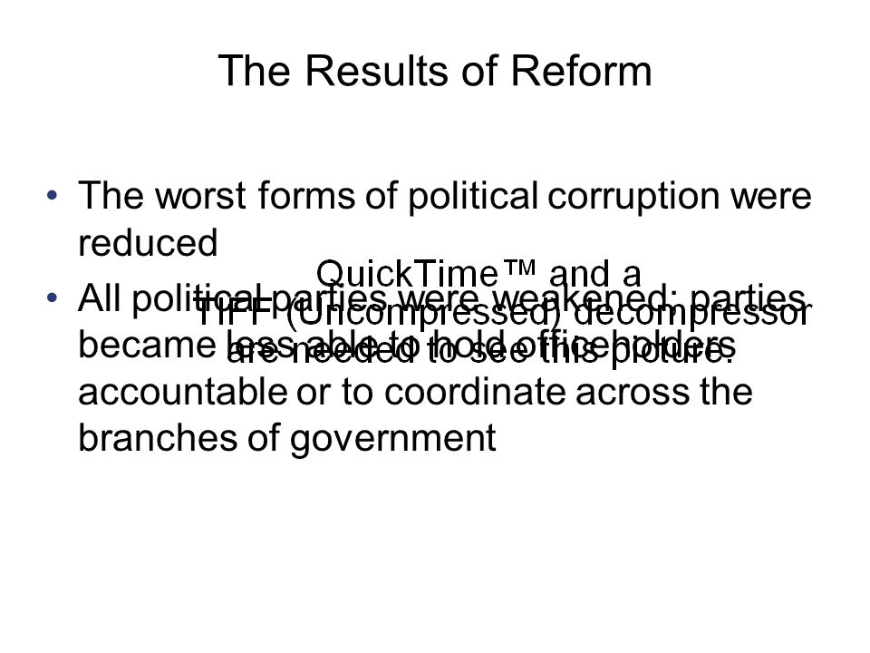 Copyright © Houghton Mifflin Company. All rights reserved.9 | 6 The Results of Reform The worst forms of political corruption were reduced All politic