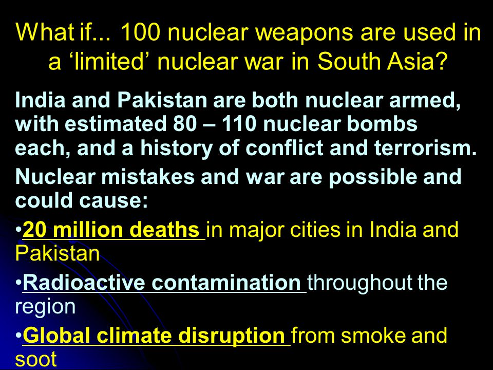 What if... 100 nuclear weapons are used in a 'limited' nuclear war in South Asia.