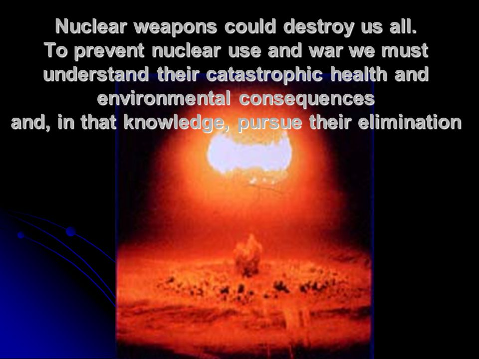 - to ensure that nuclear weapons are never again used...