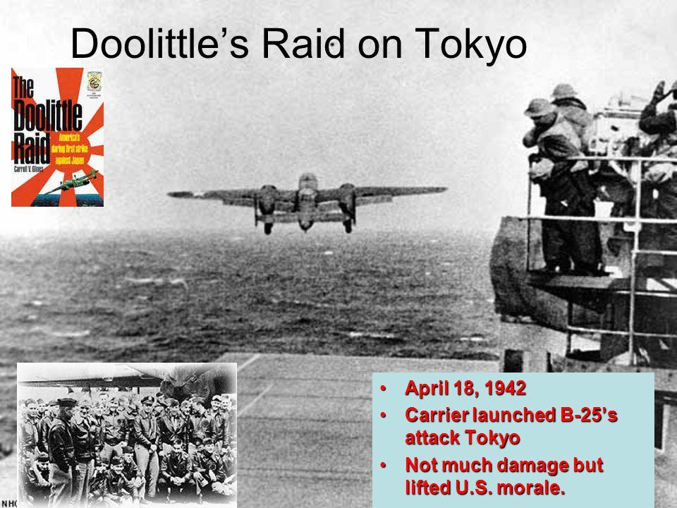 Doolittle's Raid on Tokyo April 18, 1942April 18, 1942 Carrier launched B-25's attack TokyoCarrier launched B-25's attack Tokyo Not much damage but li