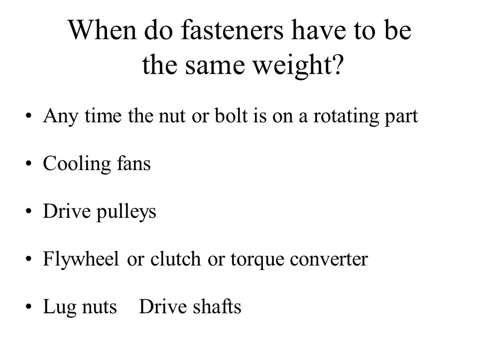 When do fasteners have to be the same weight.