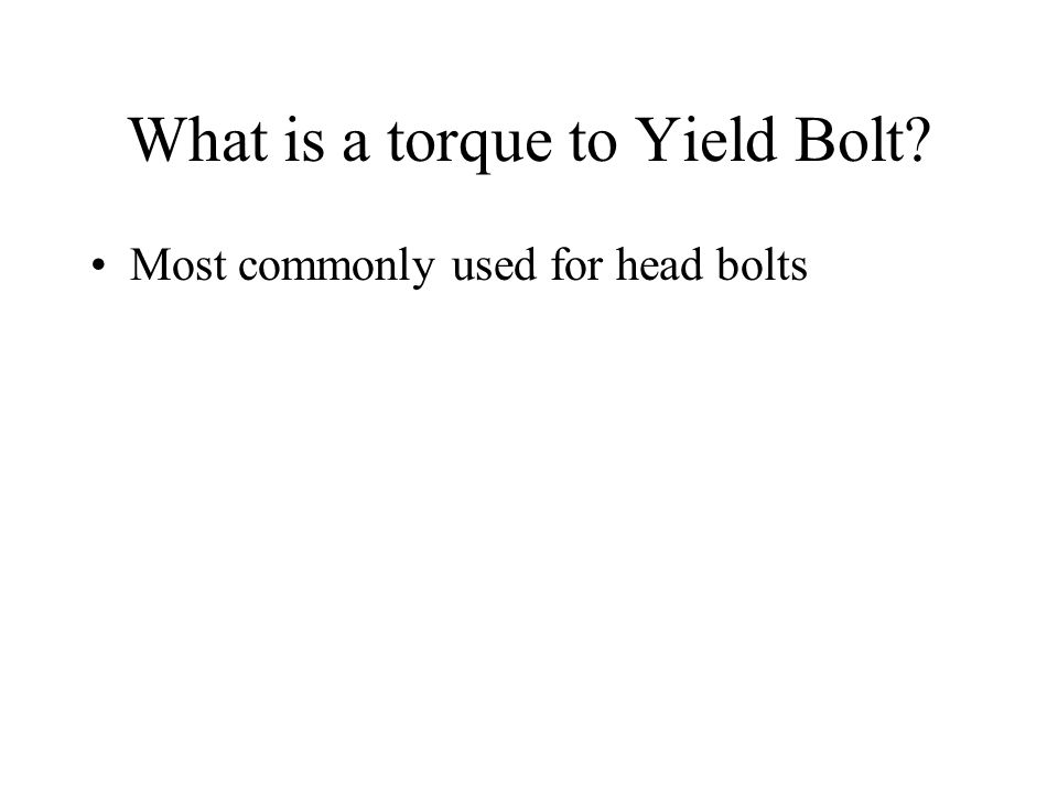 What is a torque to Yield Bolt Most commonly used for head bolts