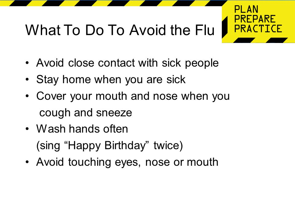 What To Do To Avoid the Flu Get vaccinated Get plenty of sleep Be physically active Manage your stress Don't smoke Eat nutritious food Drink plenty of fluids