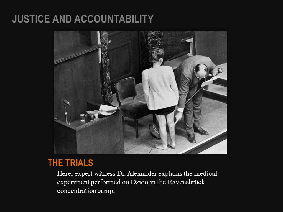 Here, expert witness Dr. Alexander explains the medical experiment performed on Dzido in the Ravensbrück concentration camp. THE TRIALS JUSTICE AND AC
