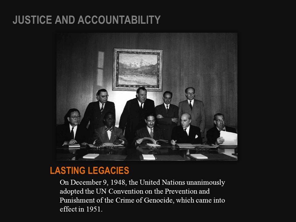 On December 9, 1948, the United Nations unanimously adopted the UN Convention on the Prevention and Punishment of the Crime of Genocide, which came in