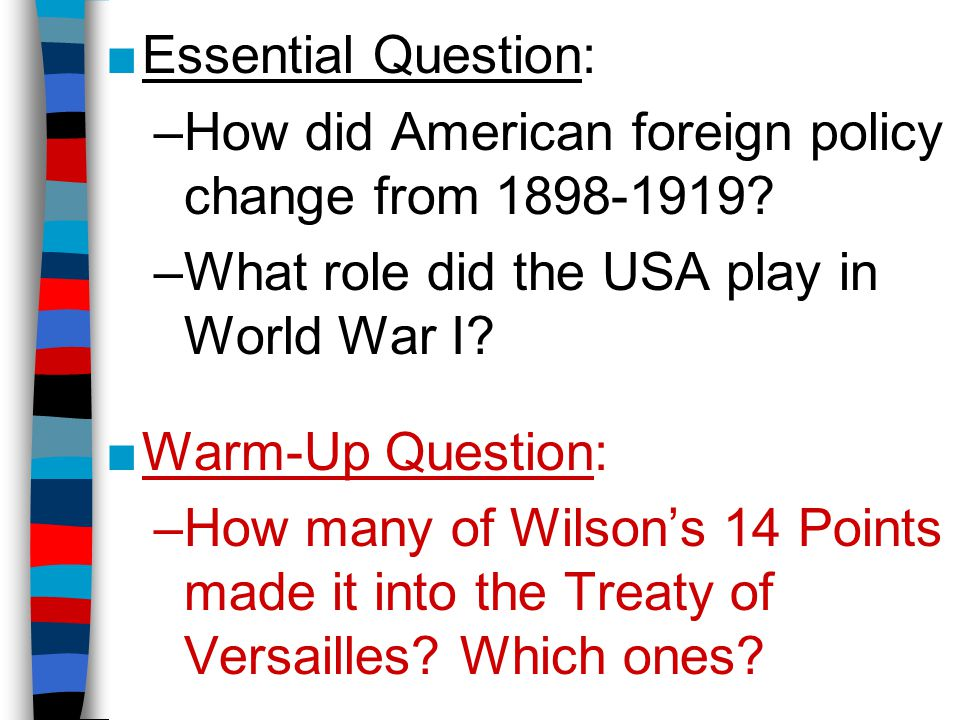 ■Essential Question: –How did American foreign policy change from 1898-1919.