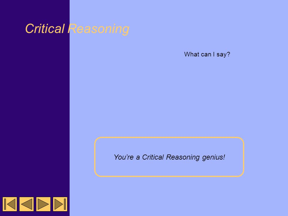 Critical Reasoning Sorry. You got the second problem right, but the other two were wrong.