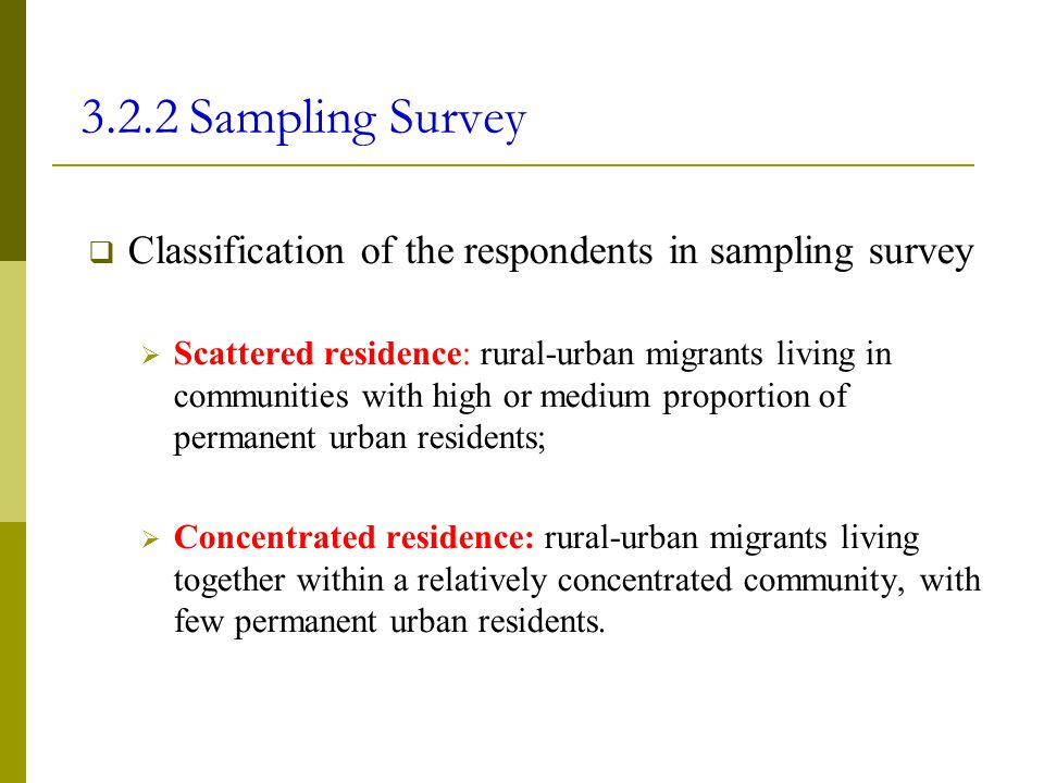 3.2.2 Sampling Survey  Classification of the respondents in sampling survey  Scattered residence: rural-urban migrants living in communities with hi
