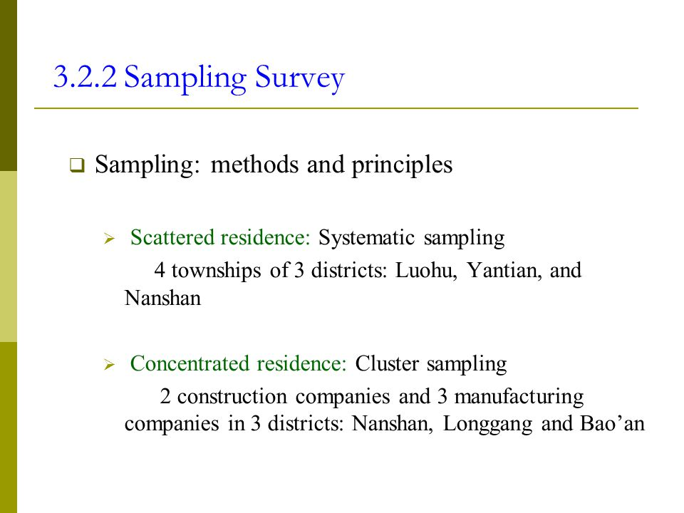  Sampling: methods and principles  Scattered residence: Systematic sampling 4 townships of 3 districts: Luohu, Yantian, and Nanshan  Concentrated r