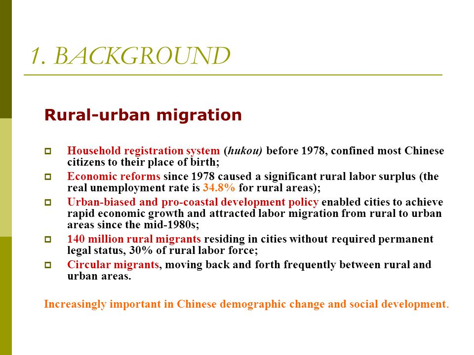 1. BACKGROUND Rural-urban migration  Household registration system (hukou) before 1978, confined most Chinese citizens to their place of birth;  Eco