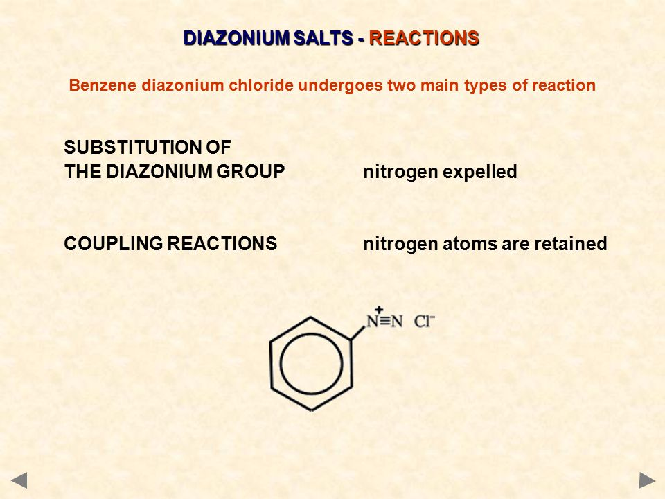 DIAZONIUM SALTS - REACTIONS Benzene diazonium chloride undergoes two main types of reaction SUBSTITUTION OF THE DIAZONIUM GROUPnitrogen expelled COUPL