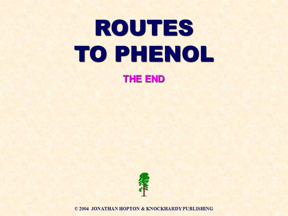 © 2004 JONATHAN HOPTON & KNOCKHARDY PUBLISHING ROUTES TO PHENOL THE END