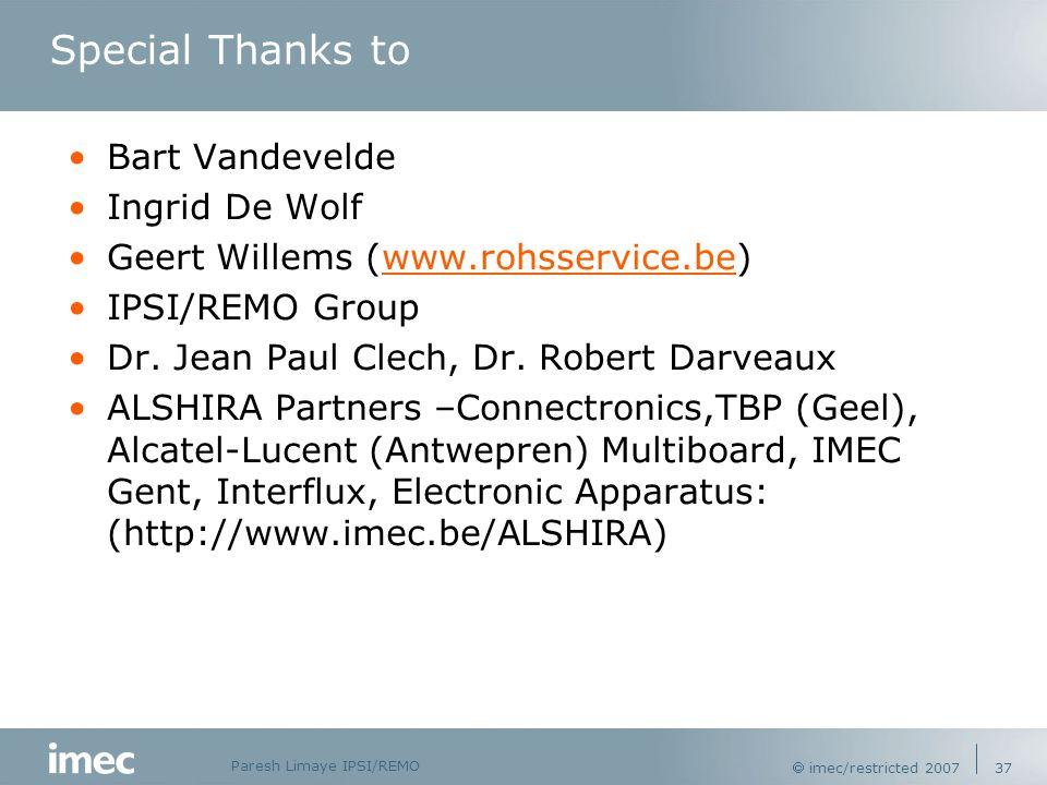 Paresh Limaye IPSI/REMO  imec/restricted 2007 37 Special Thanks to Bart Vandevelde Ingrid De Wolf Geert Willems (www.rohsservice.be)www.rohsservice.b IPSI/REMO Group Dr.