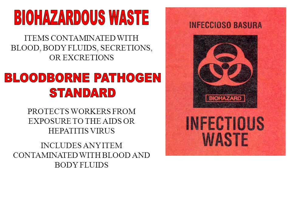 ITEMS CONTAMINATED WITH BLOOD, BODY FLUIDS, SECRETIONS, OR EXCRETIONS PROTECTS WORKERS FROM EXPOSURE TO THE AIDS OR HEPATITIS VIRUS INCLUDES ANY ITEM CONTAMINATED WITH BLOOD AND BODY FLUIDS