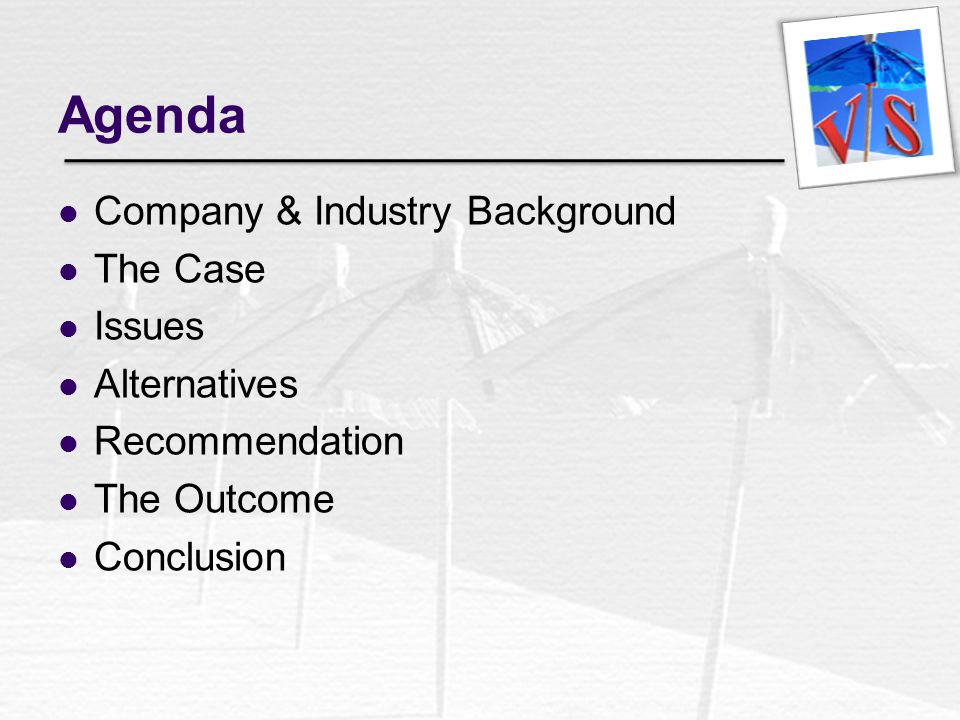 Agenda Company & Industry Background The Case Issues Alternatives Recommendation The Outcome Conclusion
