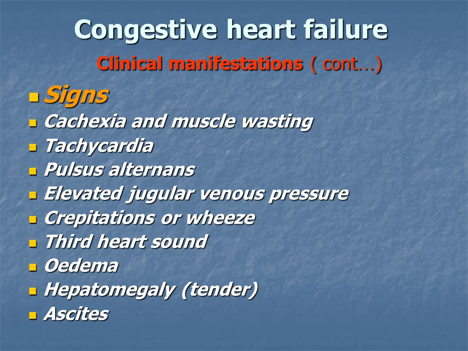 Congestive heart failure Clinical manifestations ( cont … ) Signs Signs Cachexia and muscle wasting Cachexia and muscle wasting Tachycardia Tachycardi